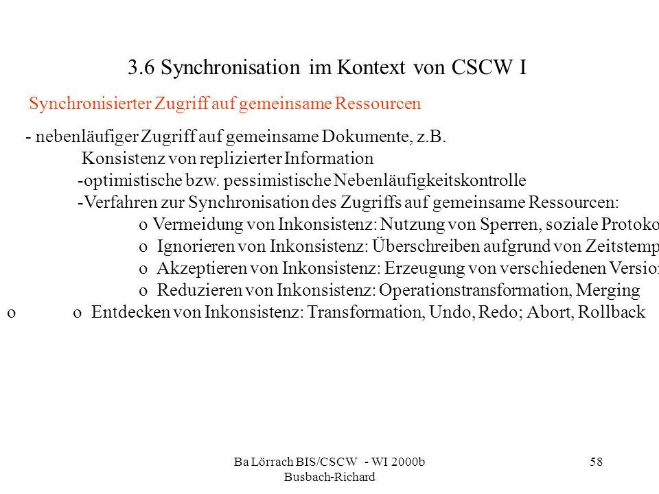 Ba Lörrach BIS/CSCW - WI 2000b Busbach-Richard 58 3.6 Synchronisation im Kontext von CSCW I - nebenläufiger Zugriff auf gemeinsame Dokumente, z.B. Kon