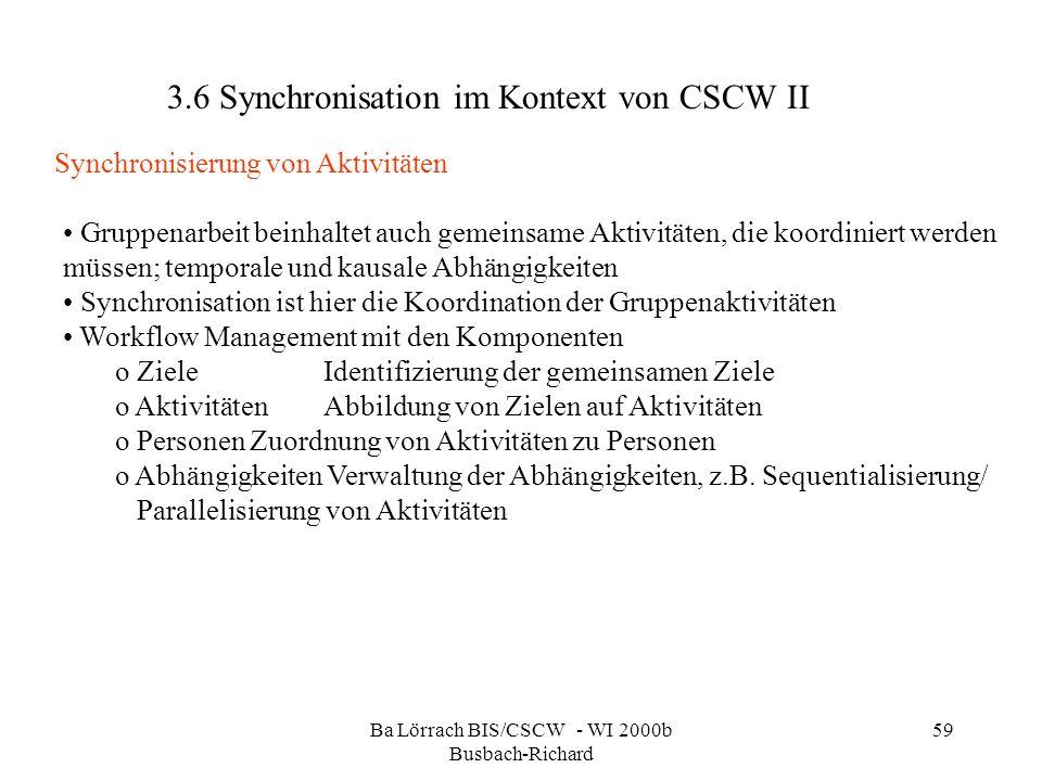 Ba Lörrach BIS/CSCW - WI 2000b Busbach-Richard 59 3.6 Synchronisation im Kontext von CSCW II Gruppenarbeit beinhaltet auch gemeinsame Aktivitäten, die