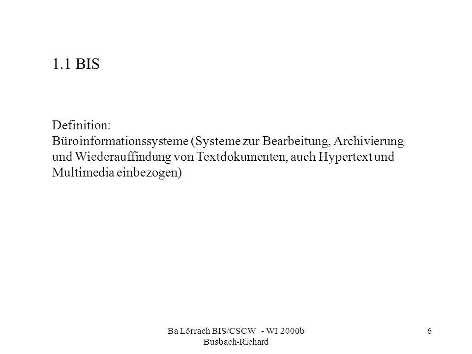 Ba Lörrach BIS/CSCW - WI 2000b Busbach-Richard 6 Definition: Büroinformationssysteme (Systeme zur Bearbeitung, Archivierung und Wiederauffindung von T