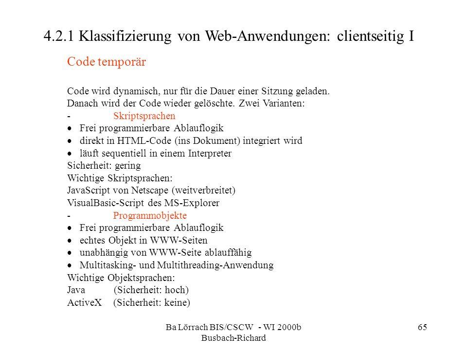 Ba Lörrach BIS/CSCW - WI 2000b Busbach-Richard 65 4.2.1 Klassifizierung von Web-Anwendungen: clientseitig I Code temporär Code wird dynamisch, nur für