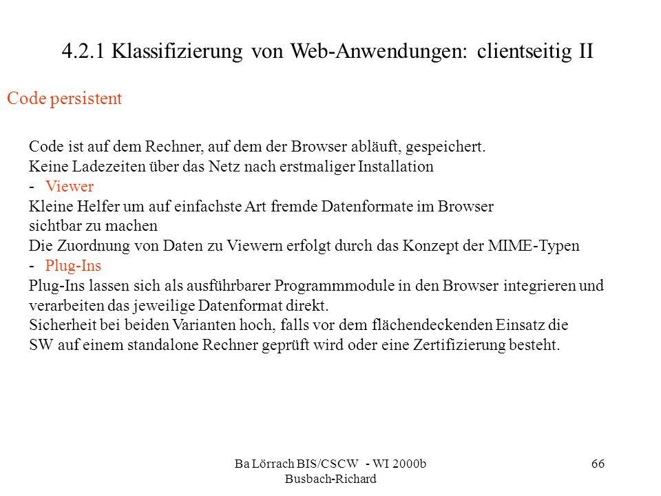 Ba Lörrach BIS/CSCW - WI 2000b Busbach-Richard 66 Code ist auf dem Rechner, auf dem der Browser abläuft, gespeichert. Keine Ladezeiten über das Netz n