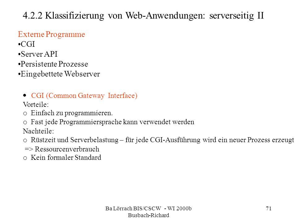 Ba Lörrach BIS/CSCW - WI 2000b Busbach-Richard 71 4.2.2 Klassifizierung von Web-Anwendungen: serverseitig II Externe Programme CGI Server API Persiste