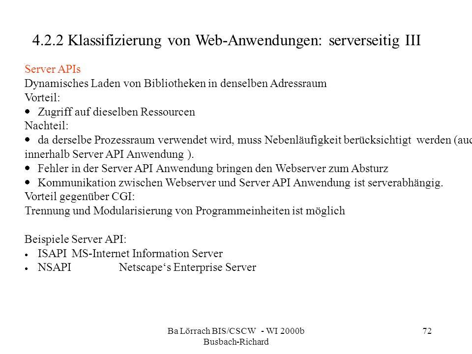 Ba Lörrach BIS/CSCW - WI 2000b Busbach-Richard 72 Server APIs Dynamisches Laden von Bibliotheken in denselben Adressraum Vorteil: Zugriff auf dieselbe