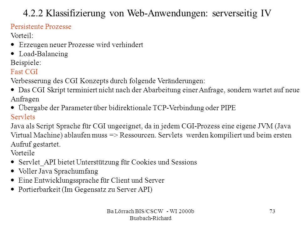 Ba Lörrach BIS/CSCW - WI 2000b Busbach-Richard 73 4.2.2 Klassifizierung von Web-Anwendungen: serverseitig IV Persistente Prozesse Vorteil: Erzeugen ne