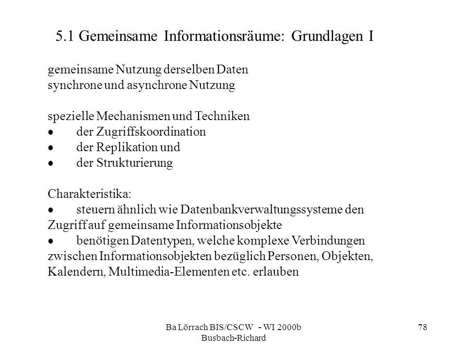 Ba Lörrach BIS/CSCW - WI 2000b Busbach-Richard 78 gemeinsame Nutzung derselben Daten synchrone und asynchrone Nutzung spezielle Mechanismen und Techni