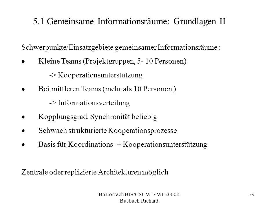 Ba Lörrach BIS/CSCW - WI 2000b Busbach-Richard 79 Schwerpunkte/Einsatzgebiete gemeinsamer Informationsräume : Kleine Teams (Projektgruppen, 5- 10 Pers