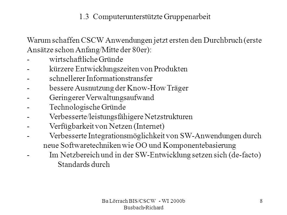 Ba Lörrach BIS/CSCW - WI 2000b Busbach-Richard 8 Warum schaffen CSCW Anwendungen jetzt ersten den Durchbruch (erste Ansätze schon Anfang/Mitte der 80e