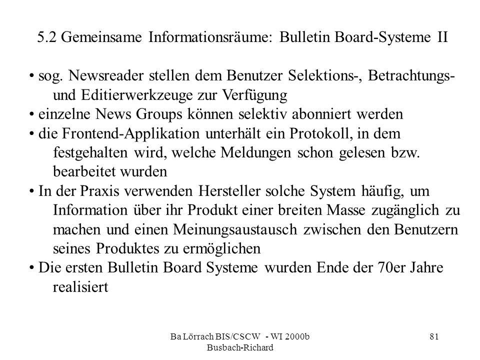Ba Lörrach BIS/CSCW - WI 2000b Busbach-Richard 81 sog. Newsreader stellen dem Benutzer Selektions-, Betrachtungs- und Editierwerkzeuge zur Verfügung e