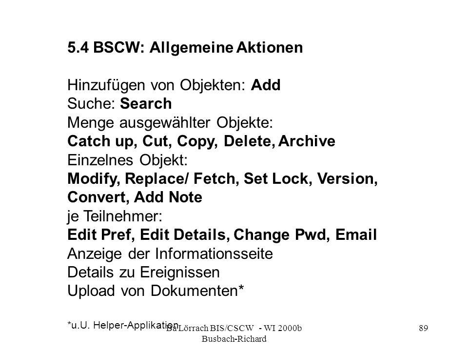 Ba Lörrach BIS/CSCW - WI 2000b Busbach-Richard 89 5.4 BSCW: Allgemeine Aktionen Hinzufügen von Objekten: Add Suche: Search Menge ausgewählter Objekte: