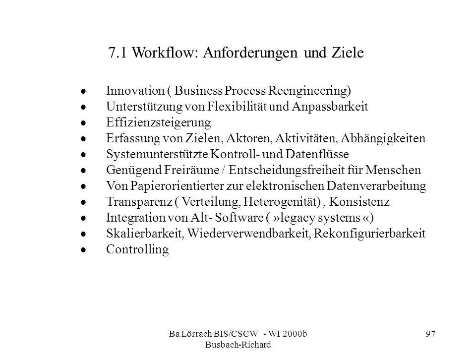 Ba Lörrach BIS/CSCW - WI 2000b Busbach-Richard 97 7.1 Workflow: Anforderungen und Ziele Innovation ( Business Process Reengineering) Unterstützung von