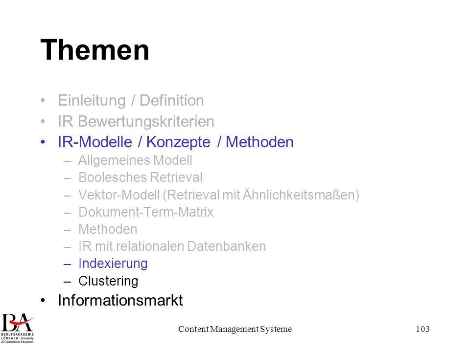 Content Management Systeme103 Themen Einleitung / Definition IR Bewertungskriterien IR-Modelle / Konzepte / Methoden –Allgemeines Modell –Boolesches R