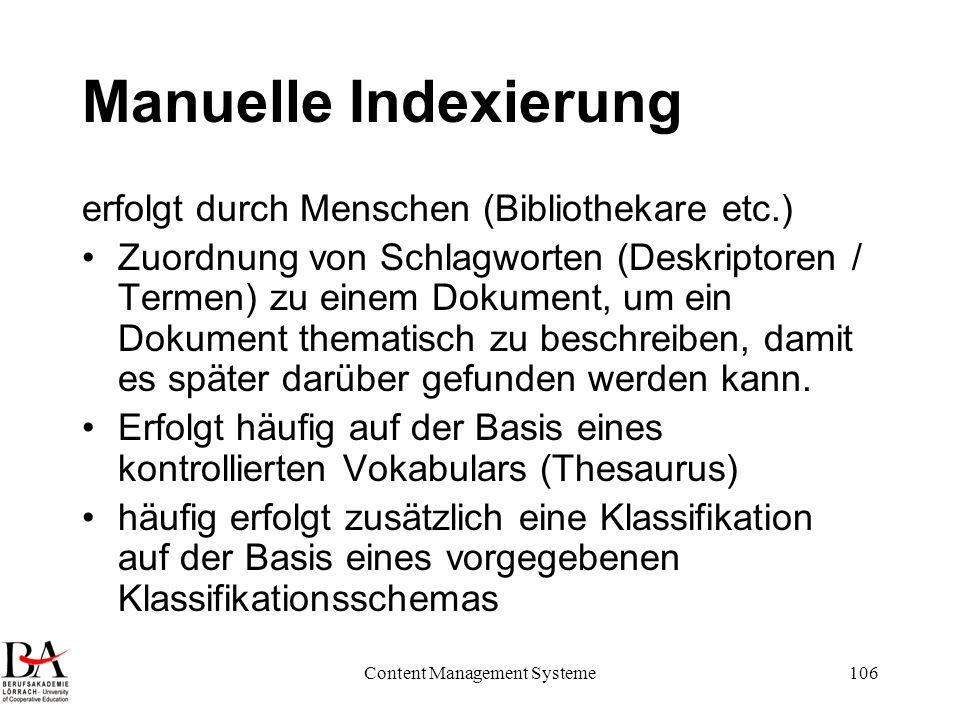 Content Management Systeme106 Manuelle Indexierung erfolgt durch Menschen (Bibliothekare etc.) Zuordnung von Schlagworten (Deskriptoren / Termen) zu e