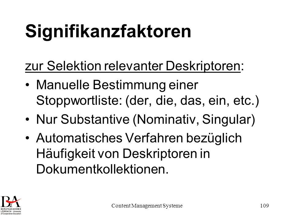 Content Management Systeme109 Signifikanzfaktoren zur Selektion relevanter Deskriptoren: Manuelle Bestimmung einer Stoppwortliste: (der, die, das, ein