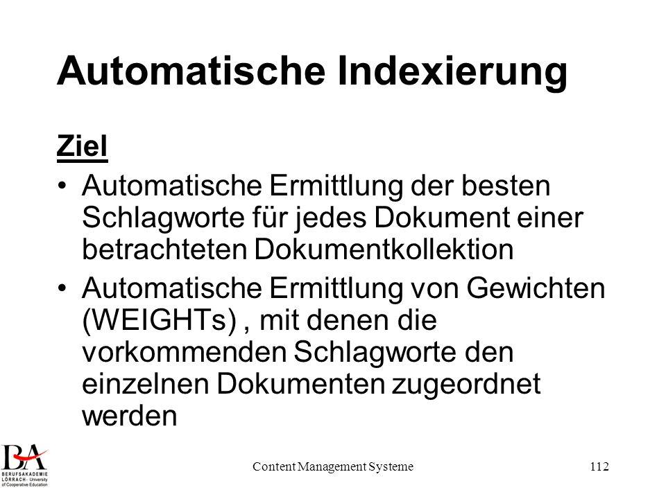 Content Management Systeme112 Automatische Indexierung Ziel Automatische Ermittlung der besten Schlagworte für jedes Dokument einer betrachteten Dokum