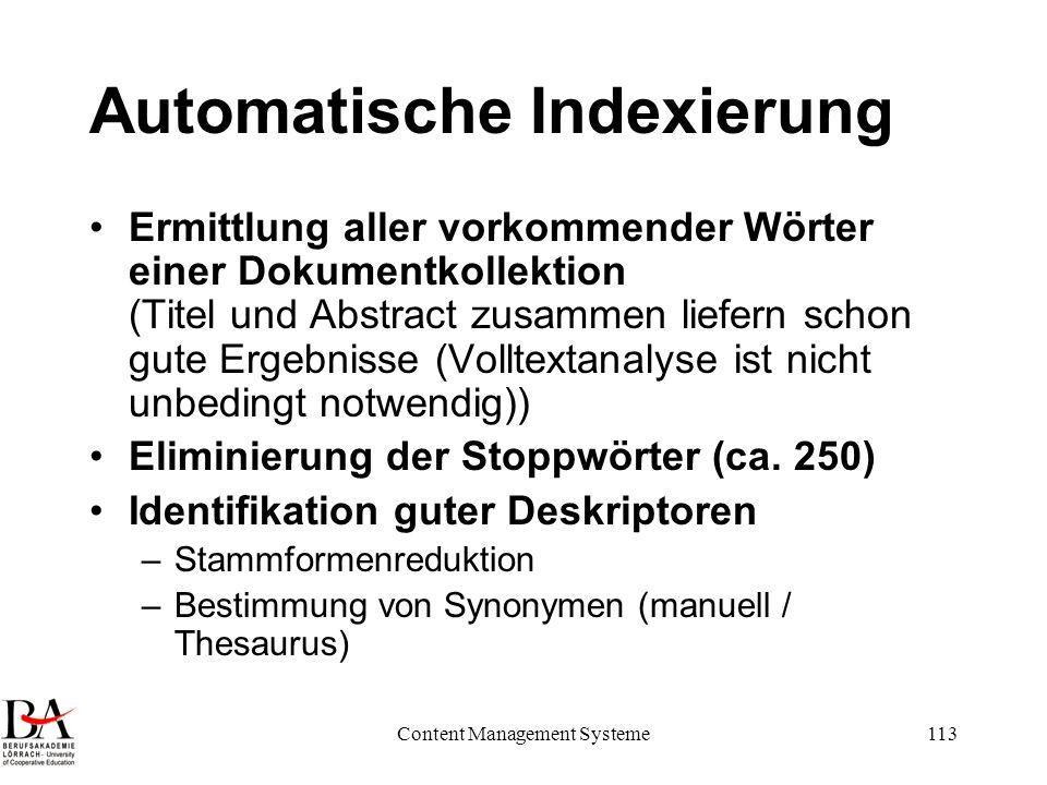 Content Management Systeme113 Automatische Indexierung Ermittlung aller vorkommender Wörter einer Dokumentkollektion (Titel und Abstract zusammen lief