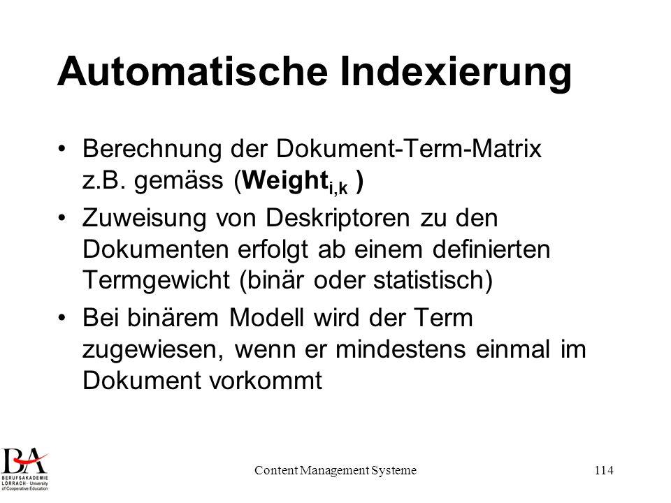 Content Management Systeme114 Automatische Indexierung Berechnung der Dokument-Term-Matrix z.B. gemäss (Weight i,k ) Zuweisung von Deskriptoren zu den