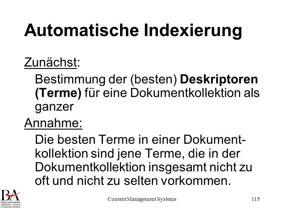 Content Management Systeme115 Automatische Indexierung Zunächst: Bestimmung der (besten) Deskriptoren (Terme) für eine Dokumentkollektion als ganzer A