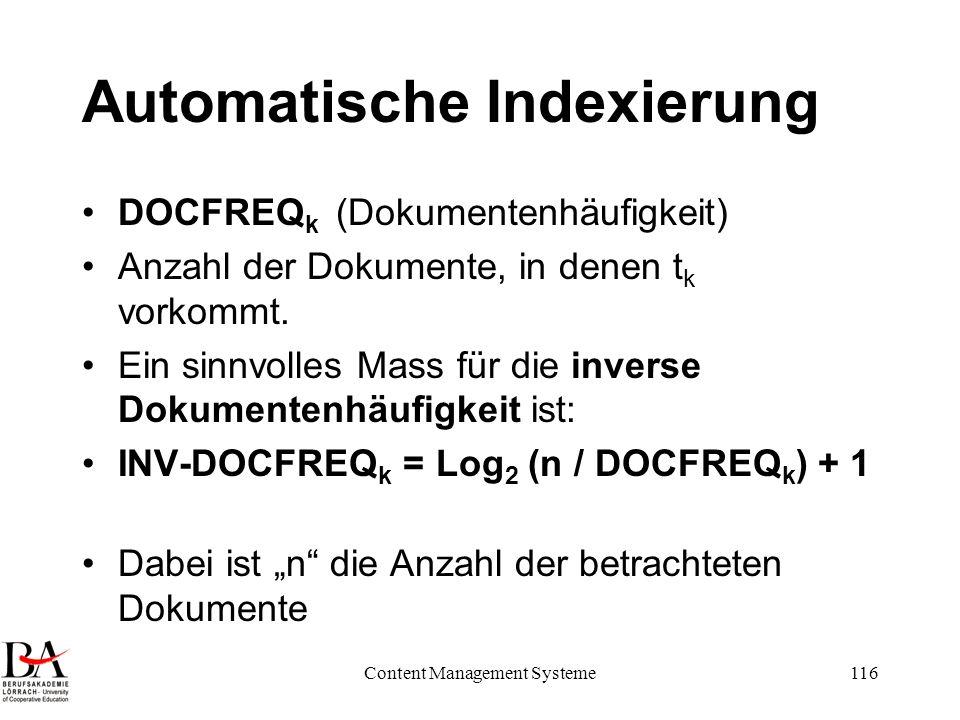 Content Management Systeme116 Automatische Indexierung DOCFREQ k (Dokumentenhäufigkeit) Anzahl der Dokumente, in denen t k vorkommt. Ein sinnvolles Ma