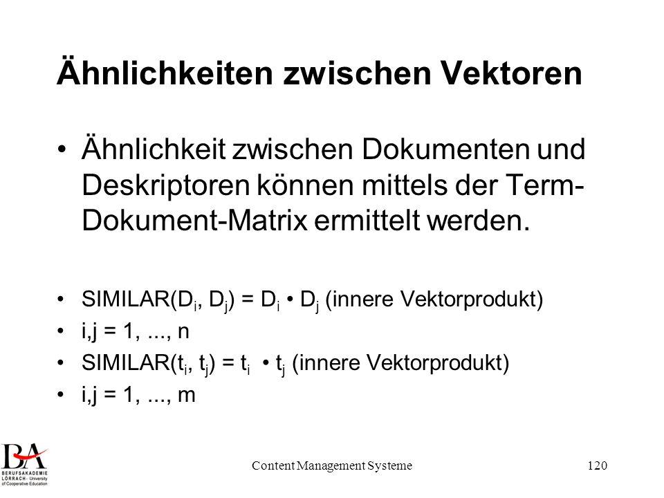 Content Management Systeme120 Ähnlichkeiten zwischen Vektoren Ähnlichkeit zwischen Dokumenten und Deskriptoren können mittels der Term- Dokument-Matri
