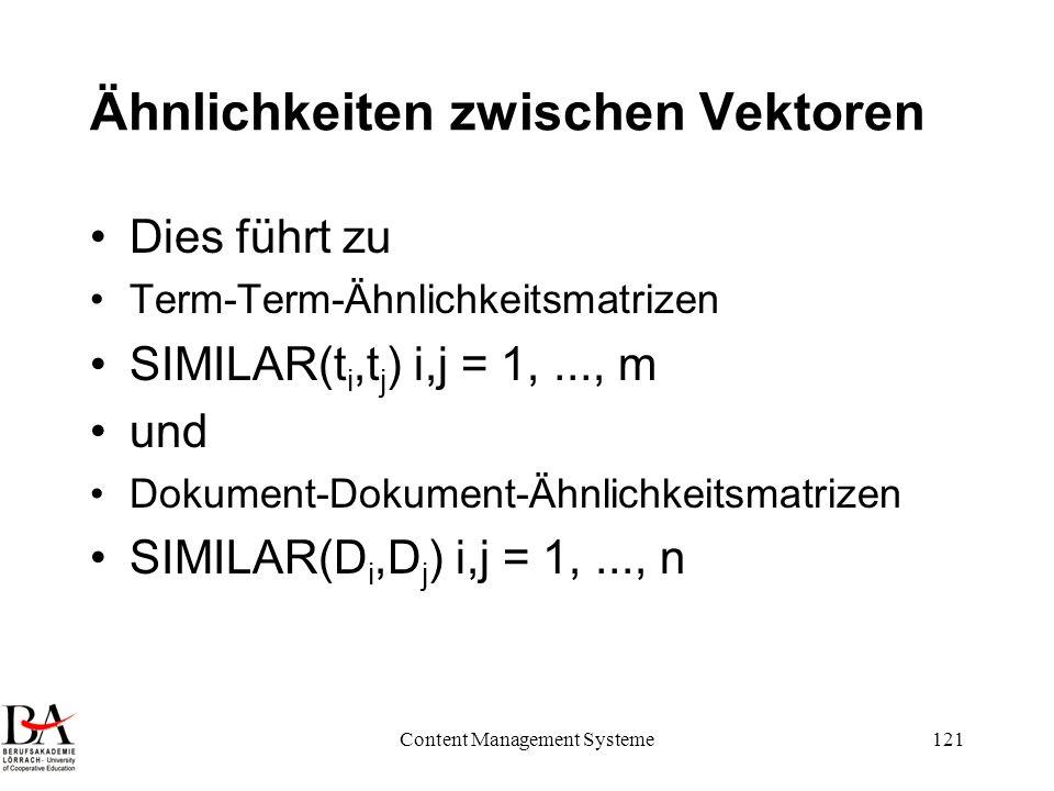 Content Management Systeme121 Ähnlichkeiten zwischen Vektoren Dies führt zu Term-Term-Ähnlichkeitsmatrizen SIMILAR(t i,t j ) i,j = 1,..., m und Dokume