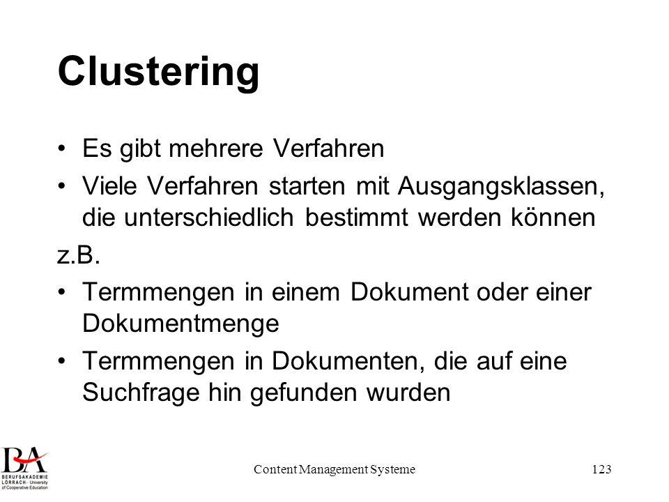 Content Management Systeme123 Clustering Es gibt mehrere Verfahren Viele Verfahren starten mit Ausgangsklassen, die unterschiedlich bestimmt werden kö