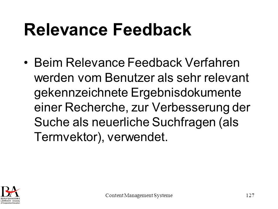 Content Management Systeme127 Relevance Feedback Beim Relevance Feedback Verfahren werden vom Benutzer als sehr relevant gekennzeichnete Ergebnisdokum