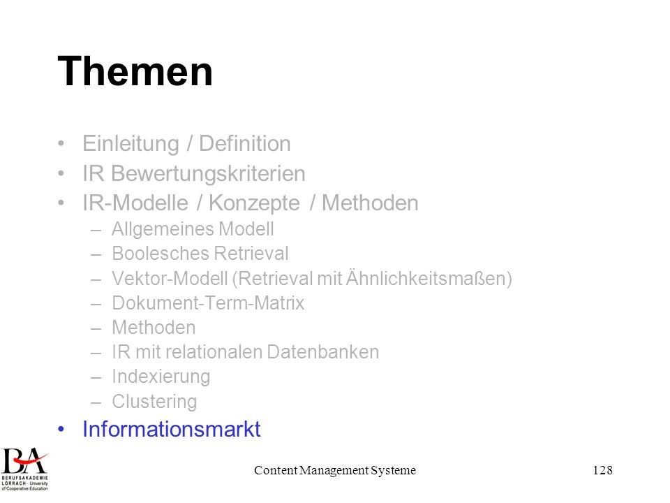 Content Management Systeme128 Themen Einleitung / Definition IR Bewertungskriterien IR-Modelle / Konzepte / Methoden –Allgemeines Modell –Boolesches R