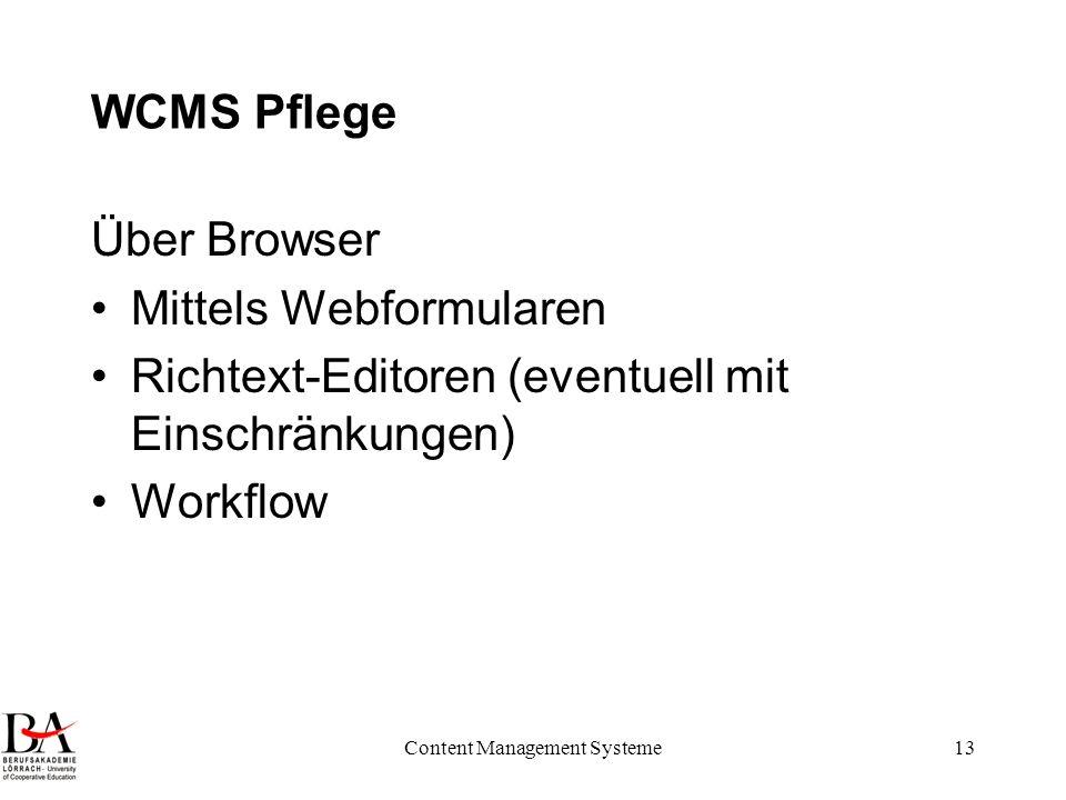 Content Management Systeme13 WCMS Pflege Über Browser Mittels Webformularen Richtext-Editoren (eventuell mit Einschränkungen) Workflow