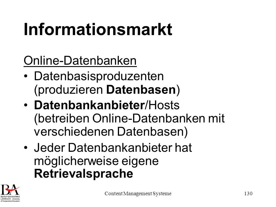 Content Management Systeme130 Informationsmarkt Online-Datenbanken Datenbasisproduzenten (produzieren Datenbasen) Datenbankanbieter/Hosts (betreiben O