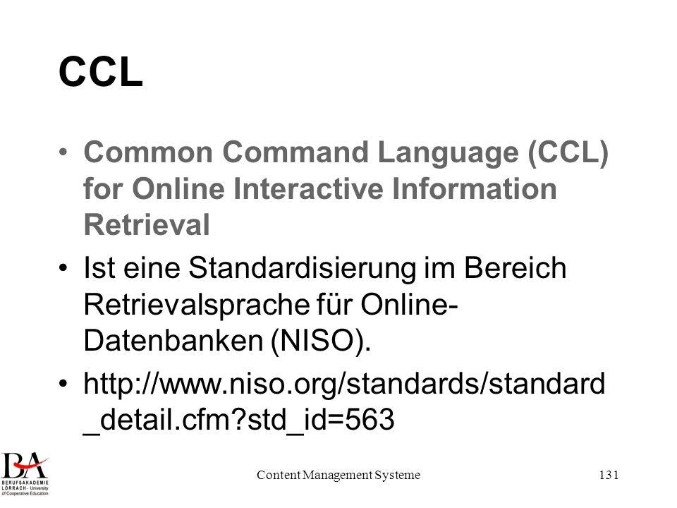 Content Management Systeme131 CCL Common Command Language (CCL) for Online Interactive Information Retrieval Ist eine Standardisierung im Bereich Retr