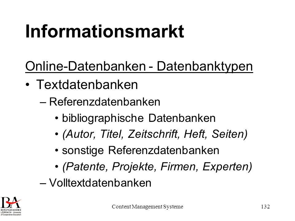 Content Management Systeme132 Informationsmarkt Online-Datenbanken - Datenbanktypen Textdatenbanken –Referenzdatenbanken bibliographische Datenbanken