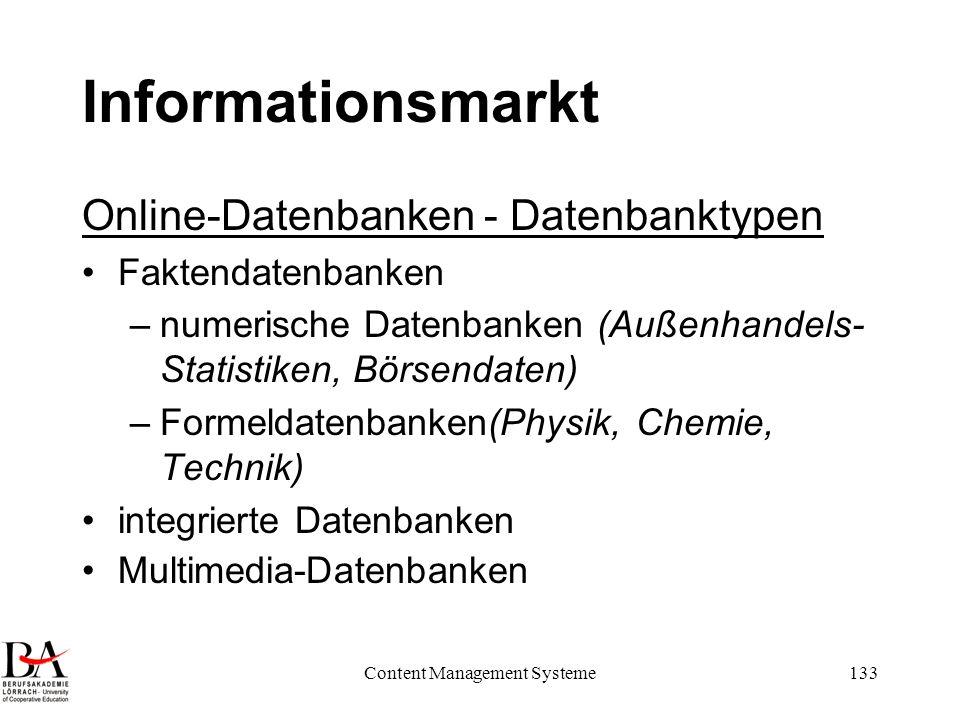 Content Management Systeme133 Informationsmarkt Online-Datenbanken - Datenbanktypen Faktendatenbanken –numerische Datenbanken (Außenhandels- Statistik