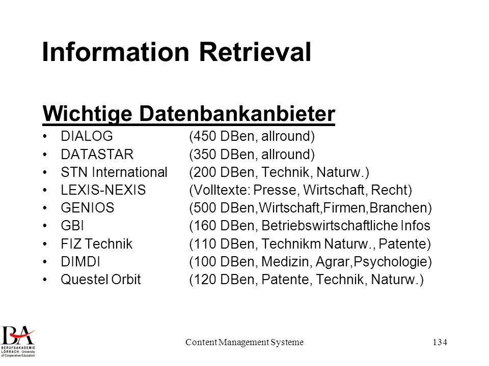 Content Management Systeme134 Information Retrieval Wichtige Datenbankanbieter DIALOG(450 DBen, allround) DATASTAR(350 DBen, allround) STN Internation