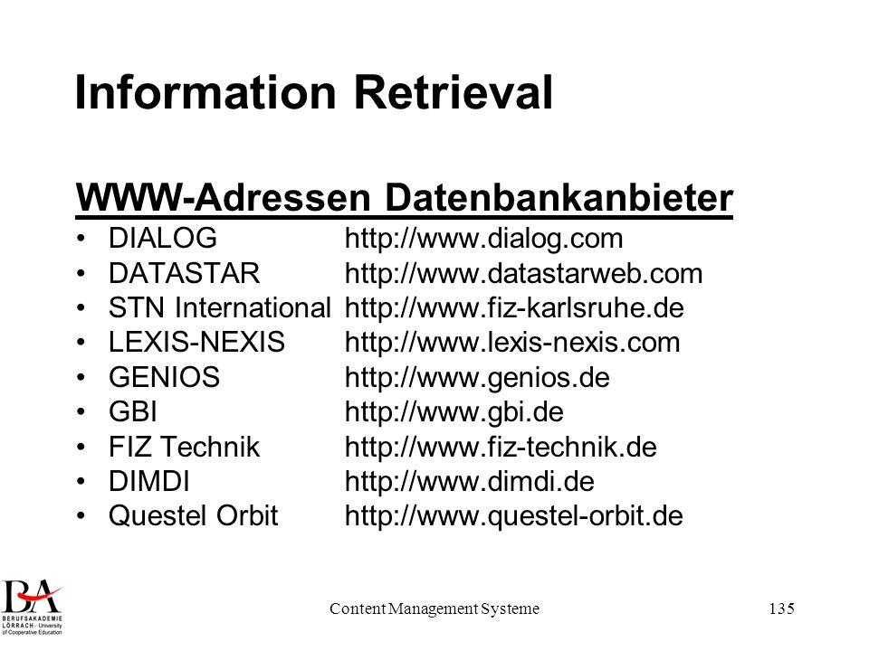 Content Management Systeme135 Information Retrieval WWW-Adressen Datenbankanbieter DIALOG http://www.dialog.com DATASTAR http://www.datastarweb.com ST