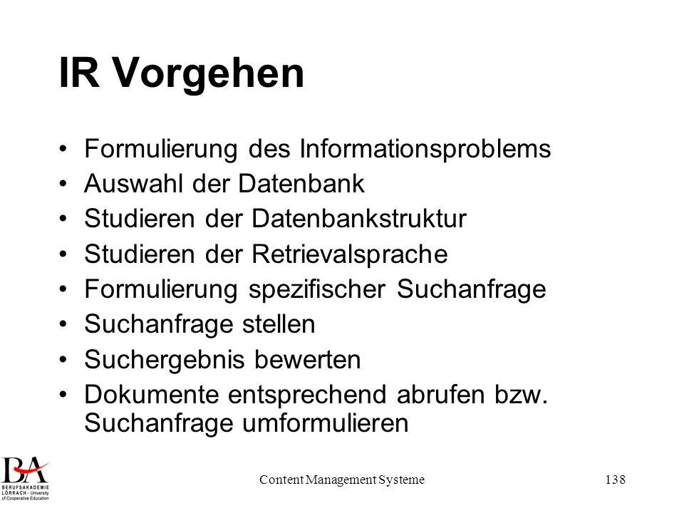 Content Management Systeme138 IR Vorgehen Formulierung des Informationsproblems Auswahl der Datenbank Studieren der Datenbankstruktur Studieren der Re