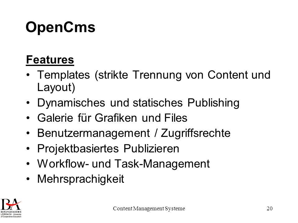 Content Management Systeme20 OpenCms Features Templates (strikte Trennung von Content und Layout) Dynamisches und statisches Publishing Galerie für Gr