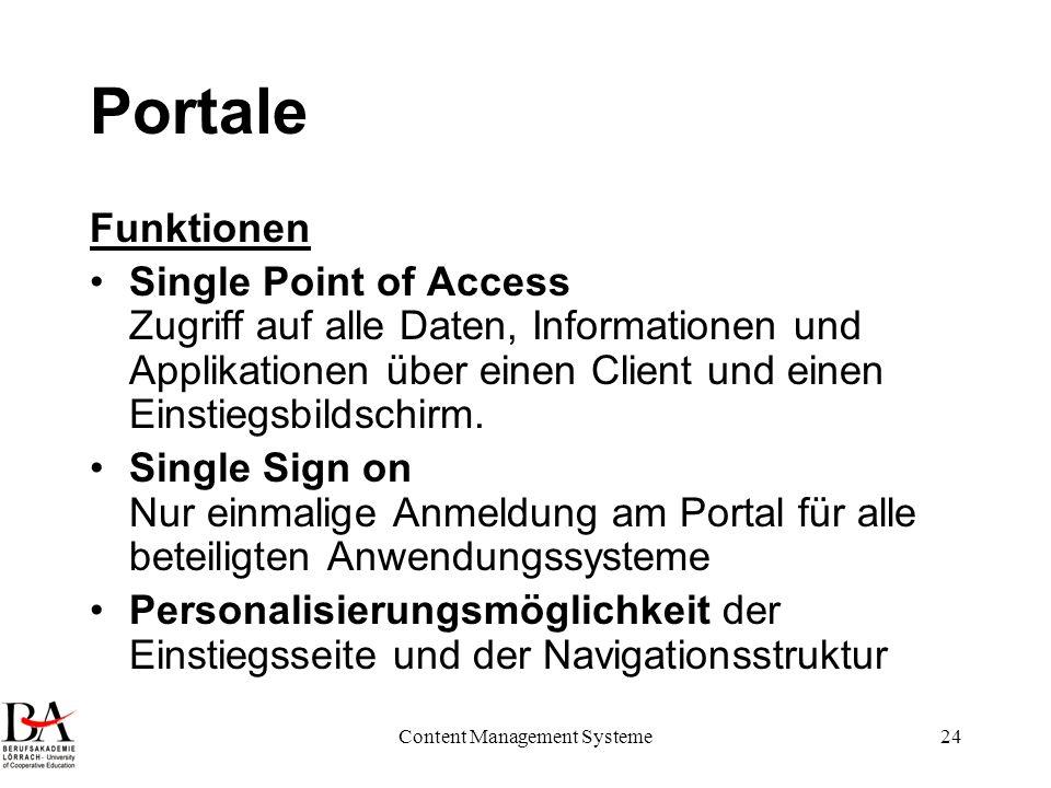 Content Management Systeme24 Portale Funktionen Single Point of Access Zugriff auf alle Daten, Informationen und Applikationen über einen Client und e