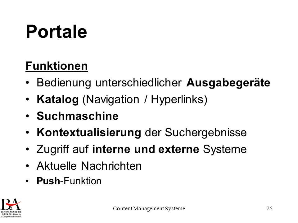 Content Management Systeme25 Portale Funktionen Bedienung unterschiedlicher Ausgabegeräte Katalog (Navigation / Hyperlinks) Suchmaschine Kontextualisi