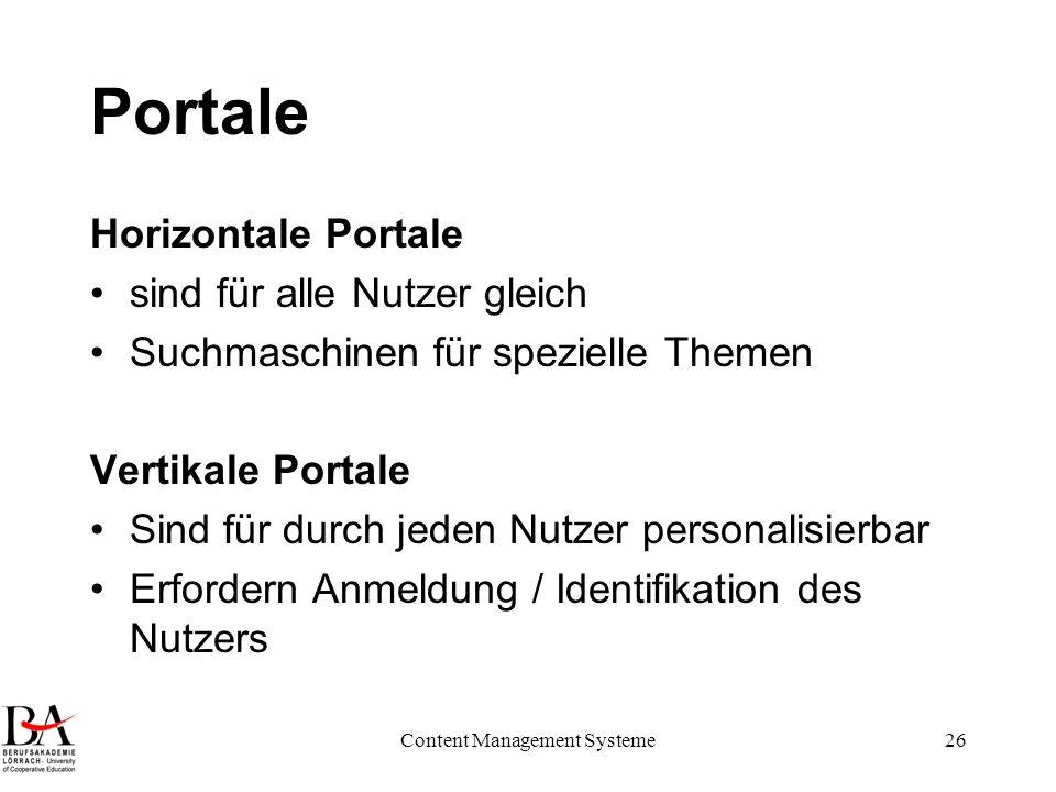 Content Management Systeme26 Portale Horizontale Portale sind für alle Nutzer gleich Suchmaschinen für spezielle Themen Vertikale Portale Sind für dur