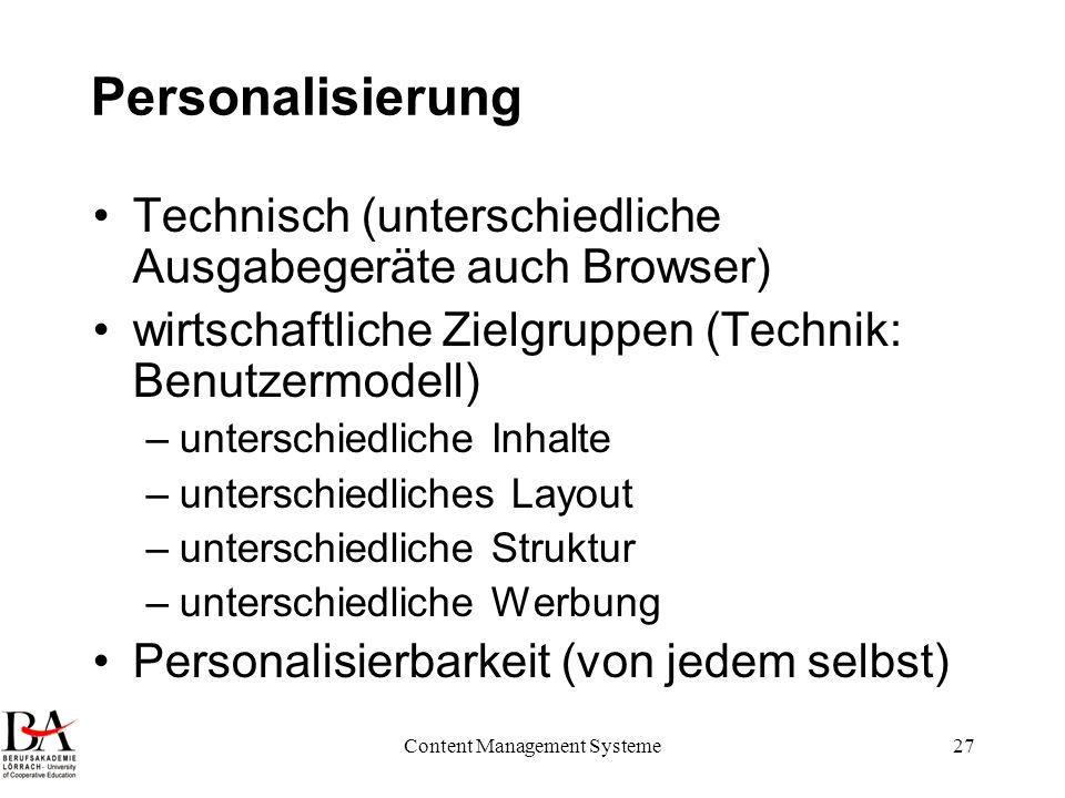 Content Management Systeme27 Personalisierung Technisch (unterschiedliche Ausgabegeräte auch Browser) wirtschaftliche Zielgruppen (Technik: Benutzermo