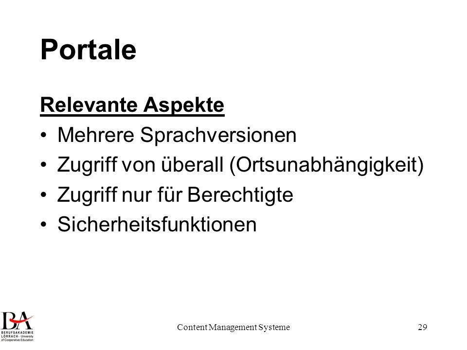 Content Management Systeme29 Portale Relevante Aspekte Mehrere Sprachversionen Zugriff von überall (Ortsunabhängigkeit) Zugriff nur für Berechtigte Si