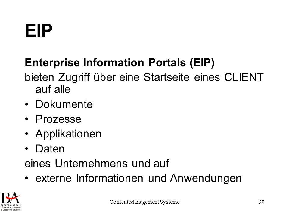 Content Management Systeme30 EIP Enterprise Information Portals (EIP) bieten Zugriff über eine Startseite eines CLIENT auf alle Dokumente Prozesse App