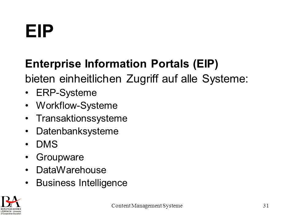 Content Management Systeme31 EIP Enterprise Information Portals (EIP) bieten einheitlichen Zugriff auf alle Systeme: ERP-Systeme Workflow-Systeme Tran
