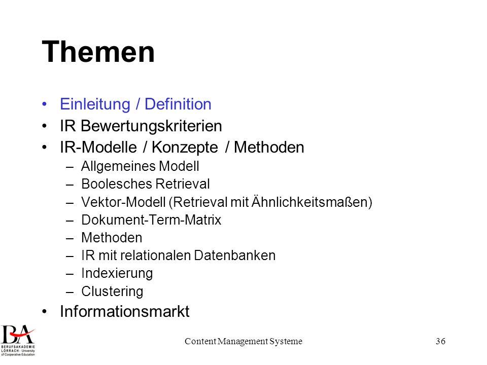 Content Management Systeme36 Themen Einleitung / Definition IR Bewertungskriterien IR-Modelle / Konzepte / Methoden –Allgemeines Modell –Boolesches Re