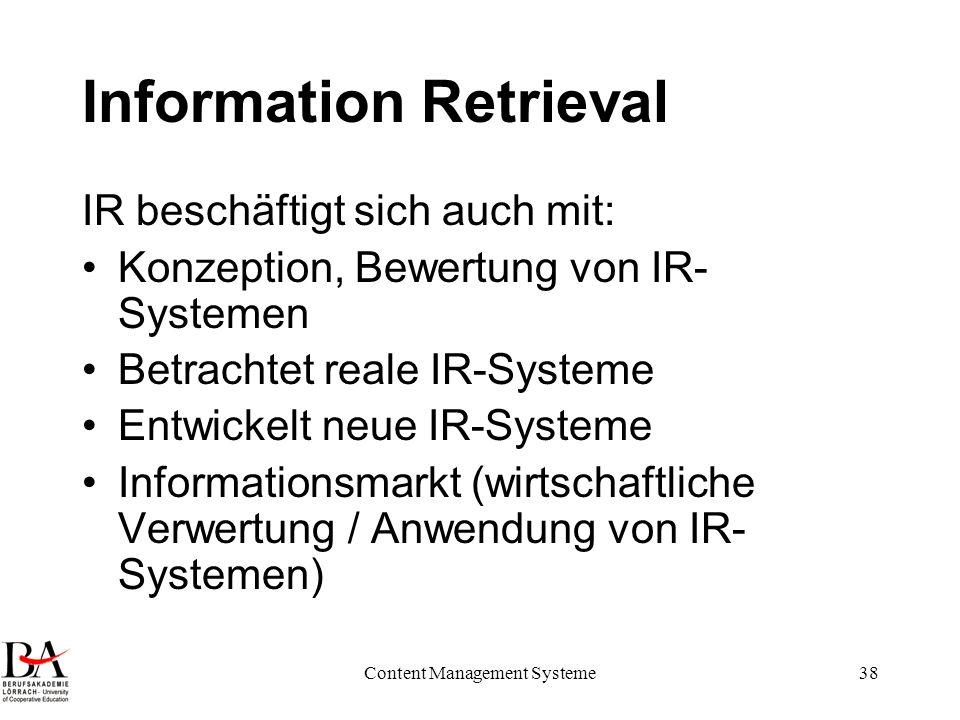 Content Management Systeme38 Information Retrieval IR beschäftigt sich auch mit: Konzeption, Bewertung von IR- Systemen Betrachtet reale IR-Systeme En