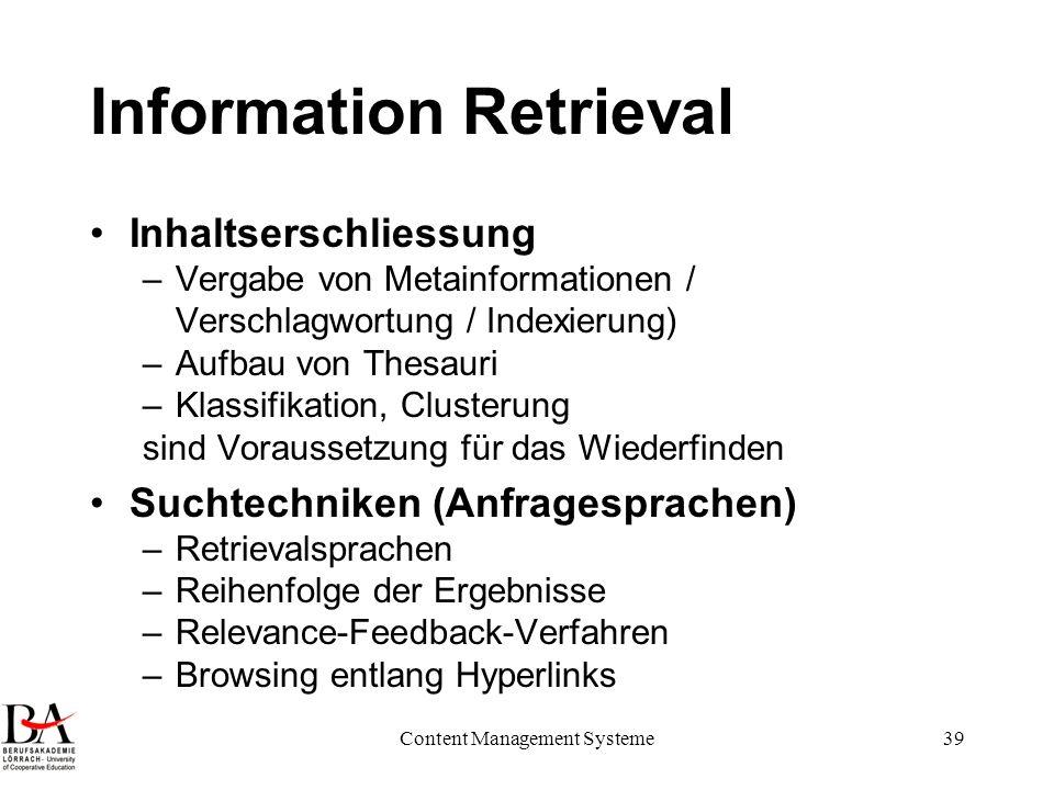 Content Management Systeme39 Information Retrieval Inhaltserschliessung –Vergabe von Metainformationen / Verschlagwortung / Indexierung) –Aufbau von T