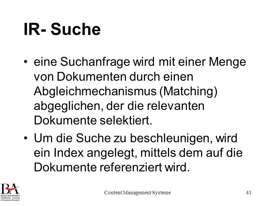 Content Management Systeme41 IR- Suche eine Suchanfrage wird mit einer Menge von Dokumenten durch einen Abgleichmechanismus (Matching) abgeglichen, de