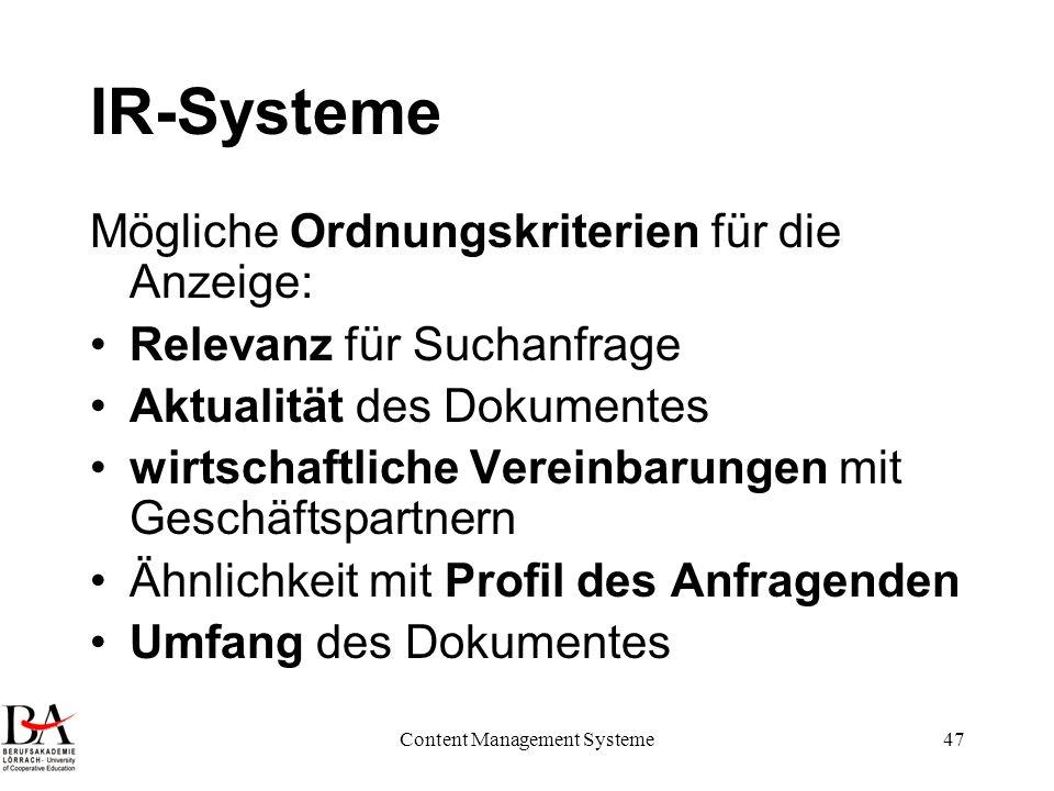 Content Management Systeme47 IR-Systeme Mögliche Ordnungskriterien für die Anzeige: Relevanz für Suchanfrage Aktualität des Dokumentes wirtschaftliche
