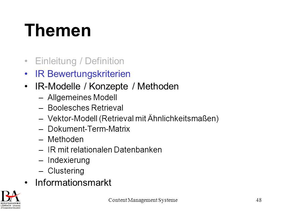 Content Management Systeme48 Themen Einleitung / Definition IR Bewertungskriterien IR-Modelle / Konzepte / Methoden –Allgemeines Modell –Boolesches Re