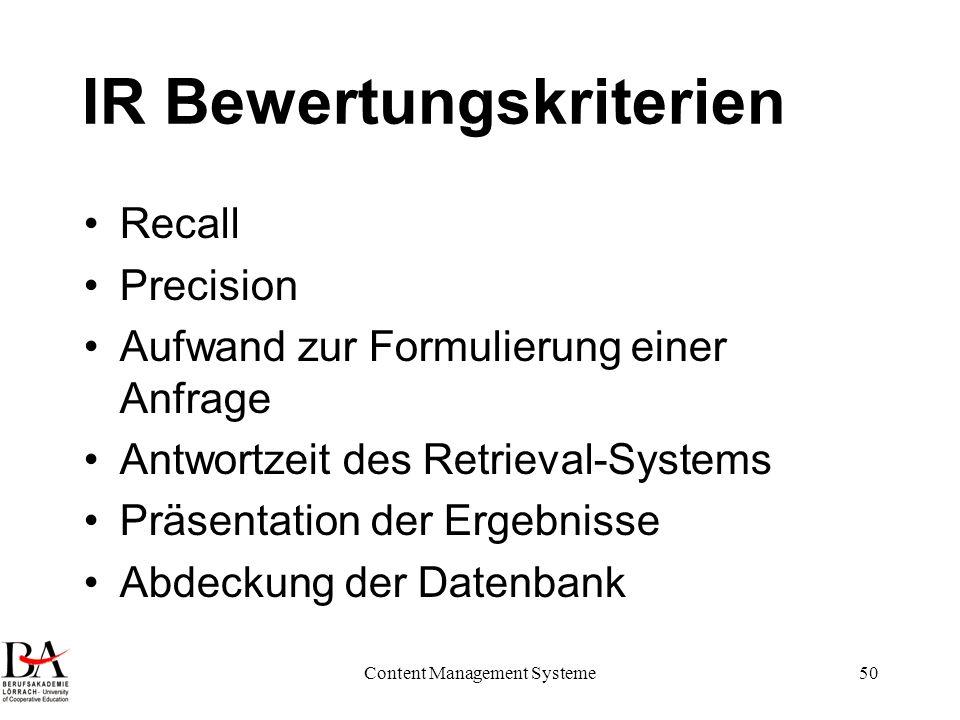 Content Management Systeme50 IR Bewertungskriterien Recall Precision Aufwand zur Formulierung einer Anfrage Antwortzeit des Retrieval-Systems Präsenta